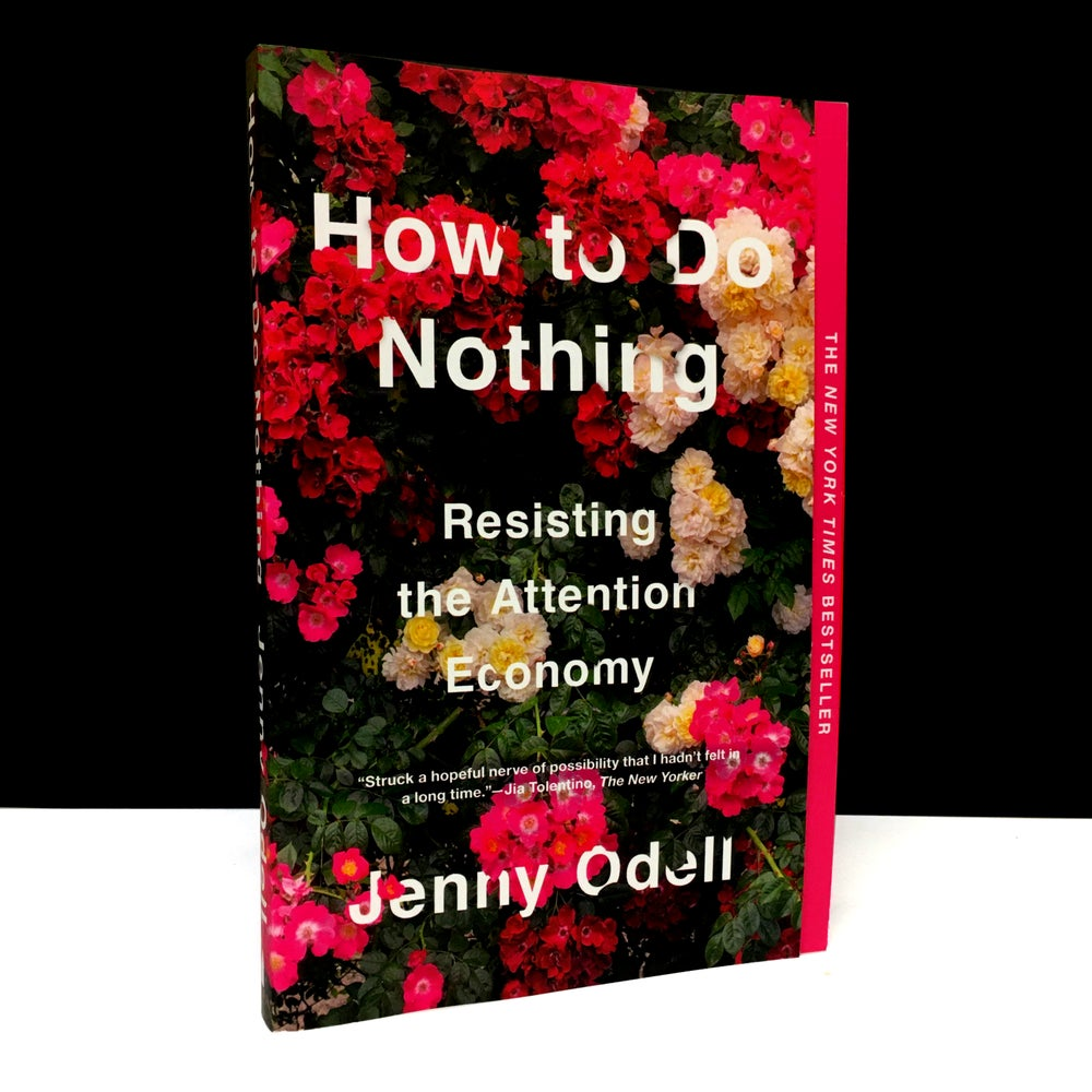 How To Do Nothing : Resisting the Attention Economy