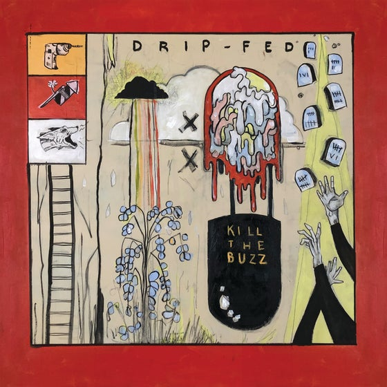 Image of Drip-Fed - Kill The Buzz LP