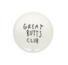 GREAT BUTTS CLUB - BADGE