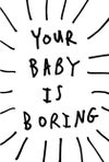 YOUR BABY IS BORING - CARD