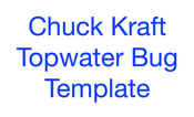 Image of CK Topwater Bug Template