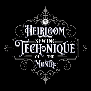 Heirloom Sewing Technique of the Month League - March (Ships Mar 15th)