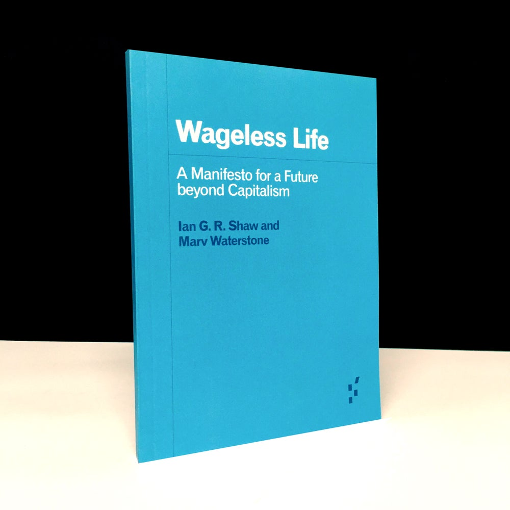 Wageless Life : A Manifesto for a Future beyond Capitalism
