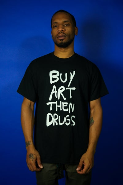 Image of BUY ART THEN DRUGS  BLACK T SHIRT