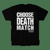 D.M.W.W.-CHOOSE DEATH MATCH SHIRT