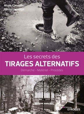Image of Les secrets des tirages alternatifs Démarche - matériel - procédés
