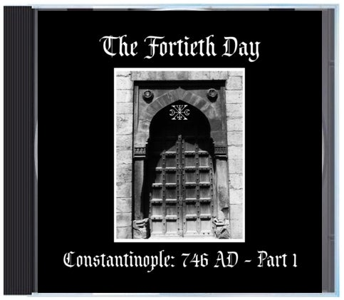 """B!159 The Fortieth Day """"Constantinople: 746 AD - Part 1"""" CD"""