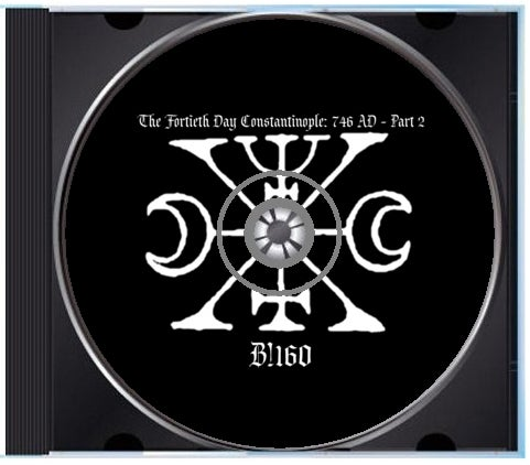 """B!160 The Fortieth Day """"Constantinople: 746 AD - Part 2"""" CD"""