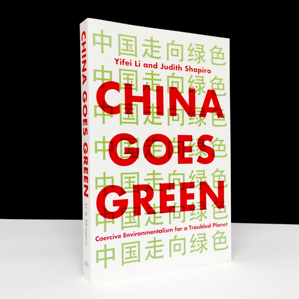 China Goes Green : Coercive Environmentalism for a Troubled Planet