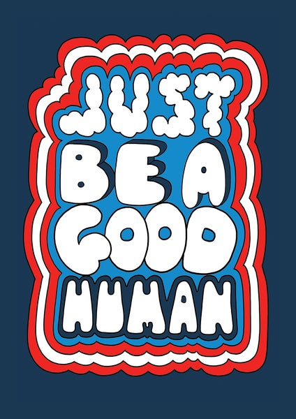 Image of JUST BE A GOOD HUMAN - signed, digital print