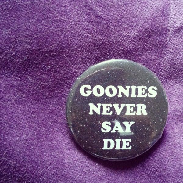 Image of badge goonies - never say die
