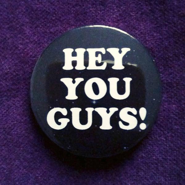 Image of badge goonies - hey you guys