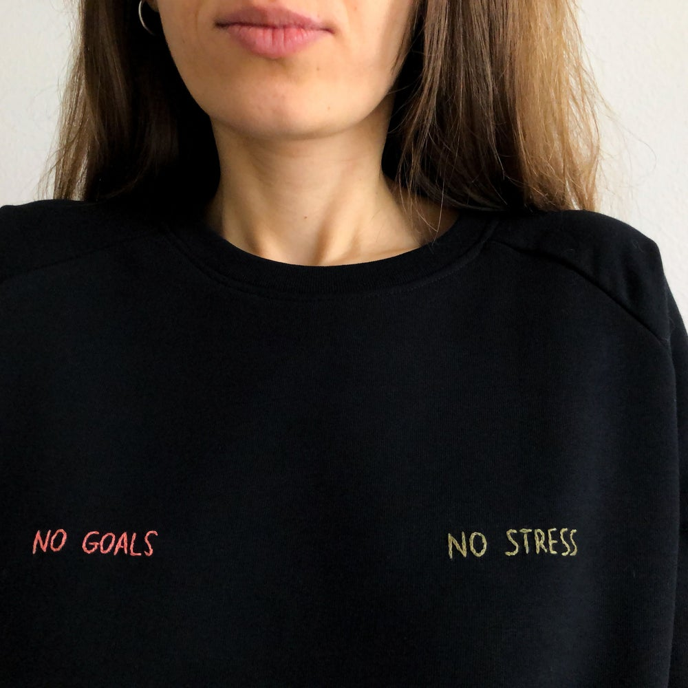 Image of No goals no stress - hand embroidered organic cotton sweatshirt, available in ALL sizes