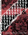 REVEL & REVOLT by BEAU PATRICK COULON
