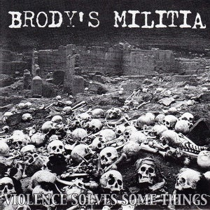 """BRODY'S MILITIA-VIOLENCE SOLVES SOME THINGS 7"""""""