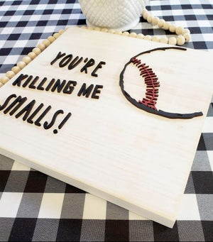 Image of 12x12 3D Wood Sign - You're Killing Me Smalls