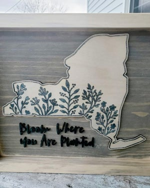 Image of 10x12 Wood Sign - Bloom Where You Are Planted - New York State