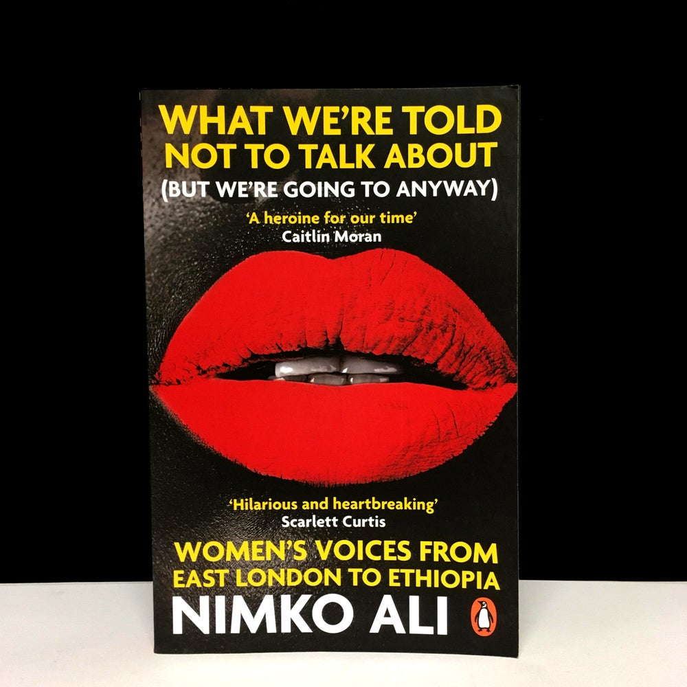What We're Told Not to Talk About (But We're Going to Anyway): Women's Voices from East London to E