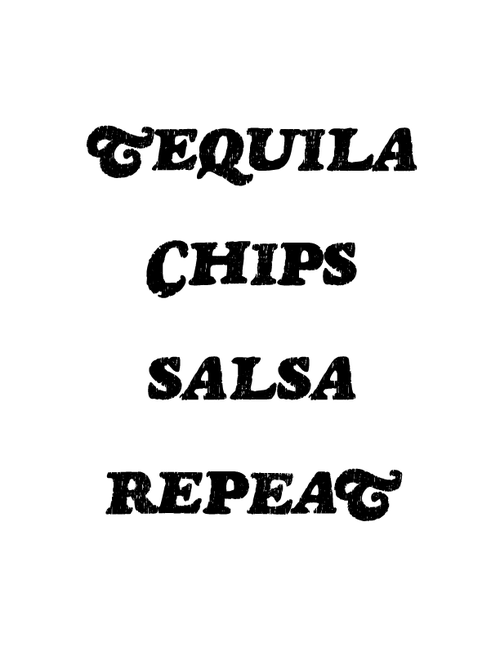Image of Tequila, Chips, Salsa, Repeat