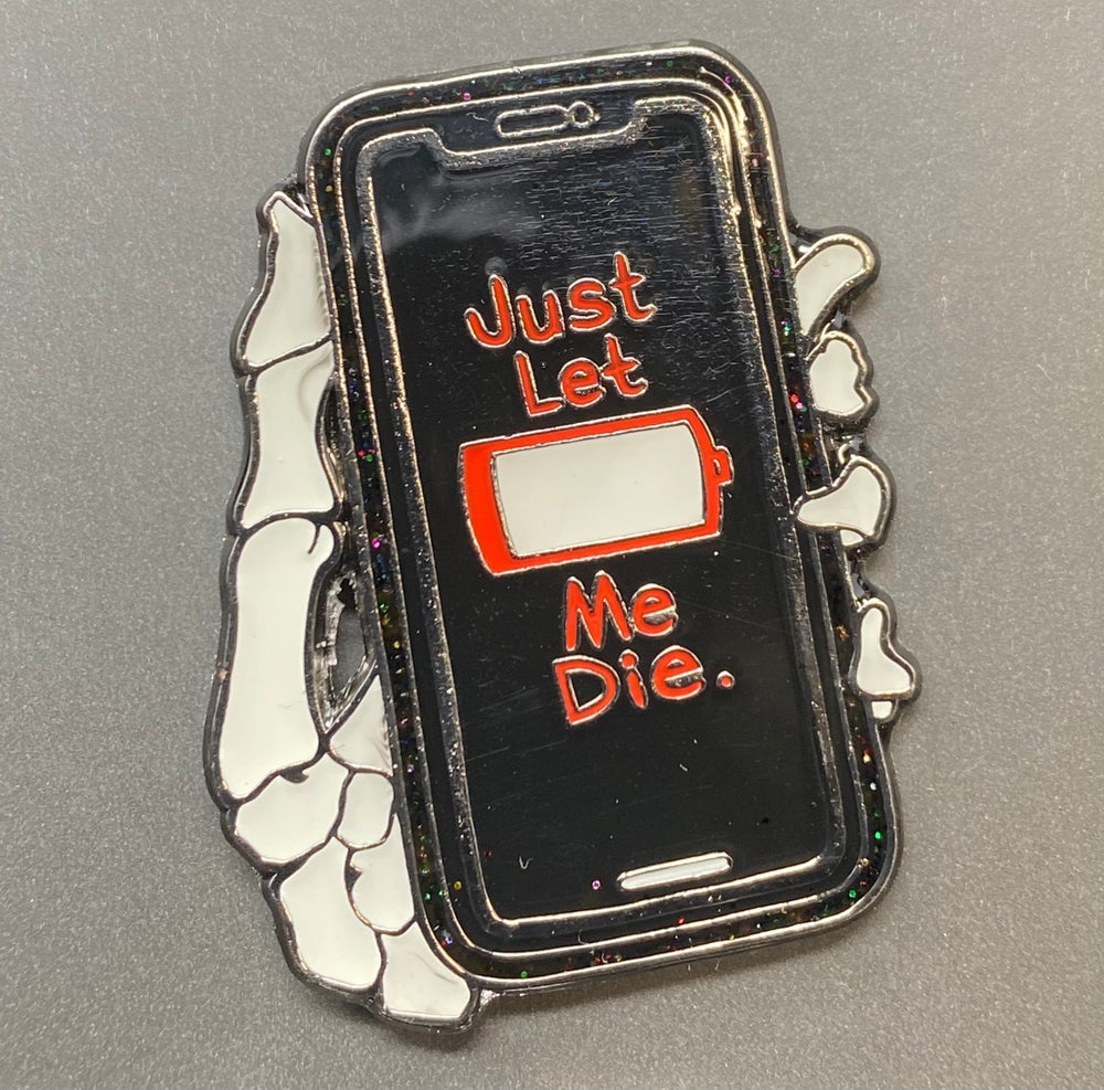 Image of Just Let Me Die enamel pin