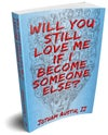 Paperback: Will You Still Love Me If I Become Someone Else?