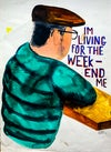 I'M LIVING FOR THE WEEKEND ME PRINT