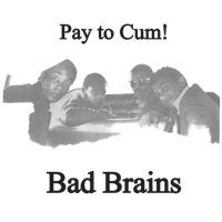 "BAD BRAINS ""Pay To Cum"" 7"""