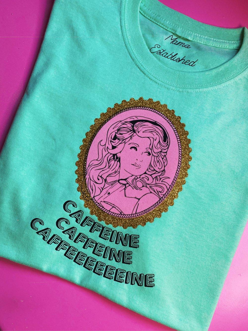 Image of Dolly caffeeeeeeine tee