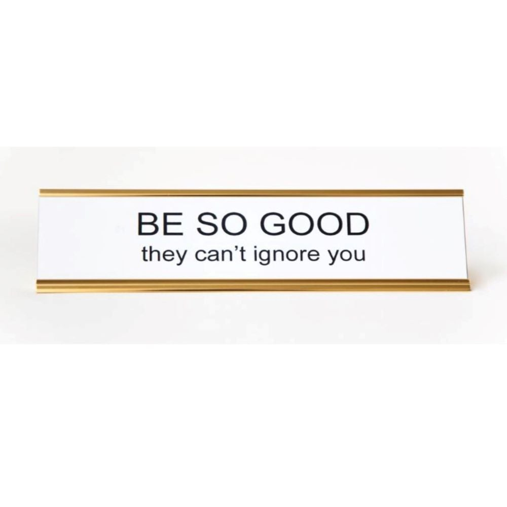 Image of Be So Good They Can't Ignore You nameplate