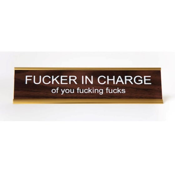 Image of FUCKER IN CHARGE of you fucking fucks nameplate