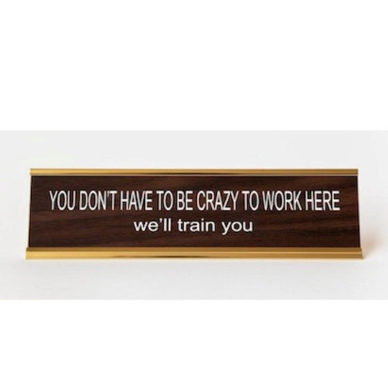 Image of YOU DON'T HAVE TO BE CRAZY nameplate