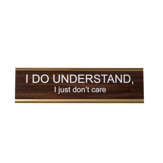 Image of I DO UNDERSTAND, I just don't care nameplate