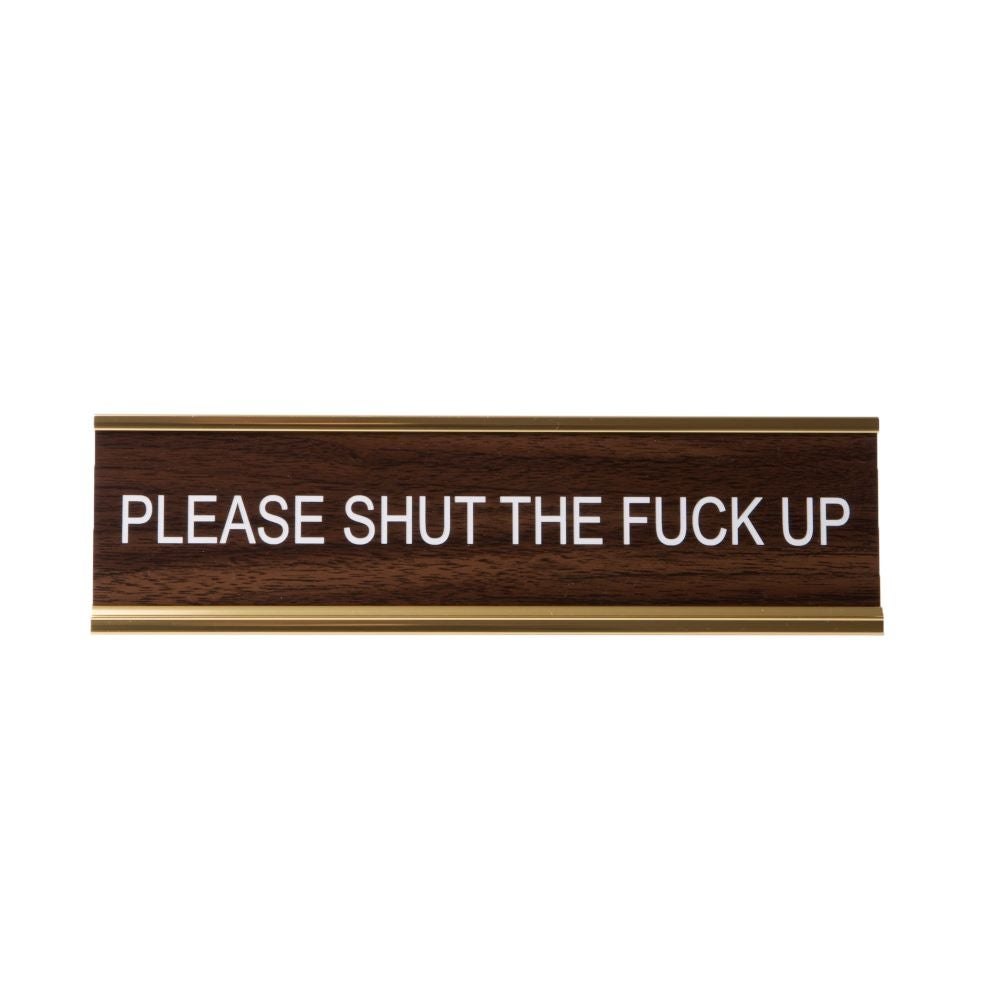 Image of PLEASE SHUT THE FUCK UP nameplate