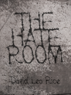 THE HATE ROOM CHAPBOOK by DAVID LEO RICE [PREORDER]