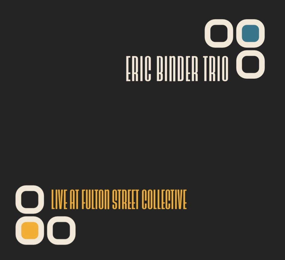 Image of PRE-ORDER: Eric Binder Trio- Live at Fulton Street Collective 5/7/21