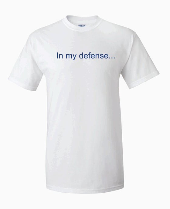 Image of In my defense...