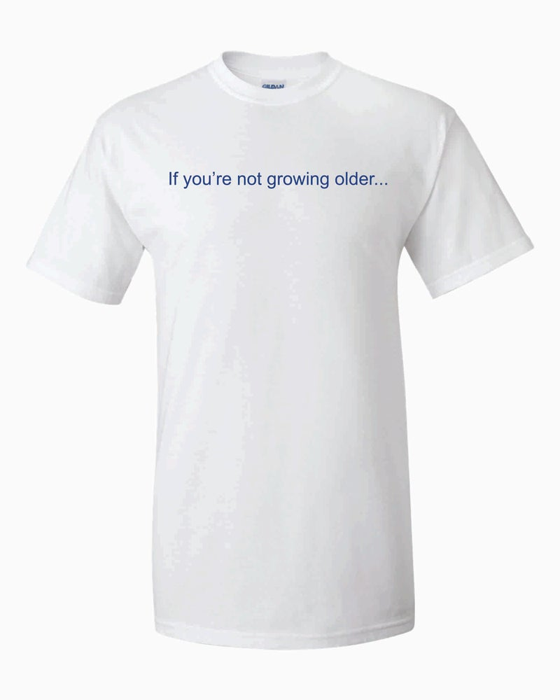 Image of If you're not getting older...