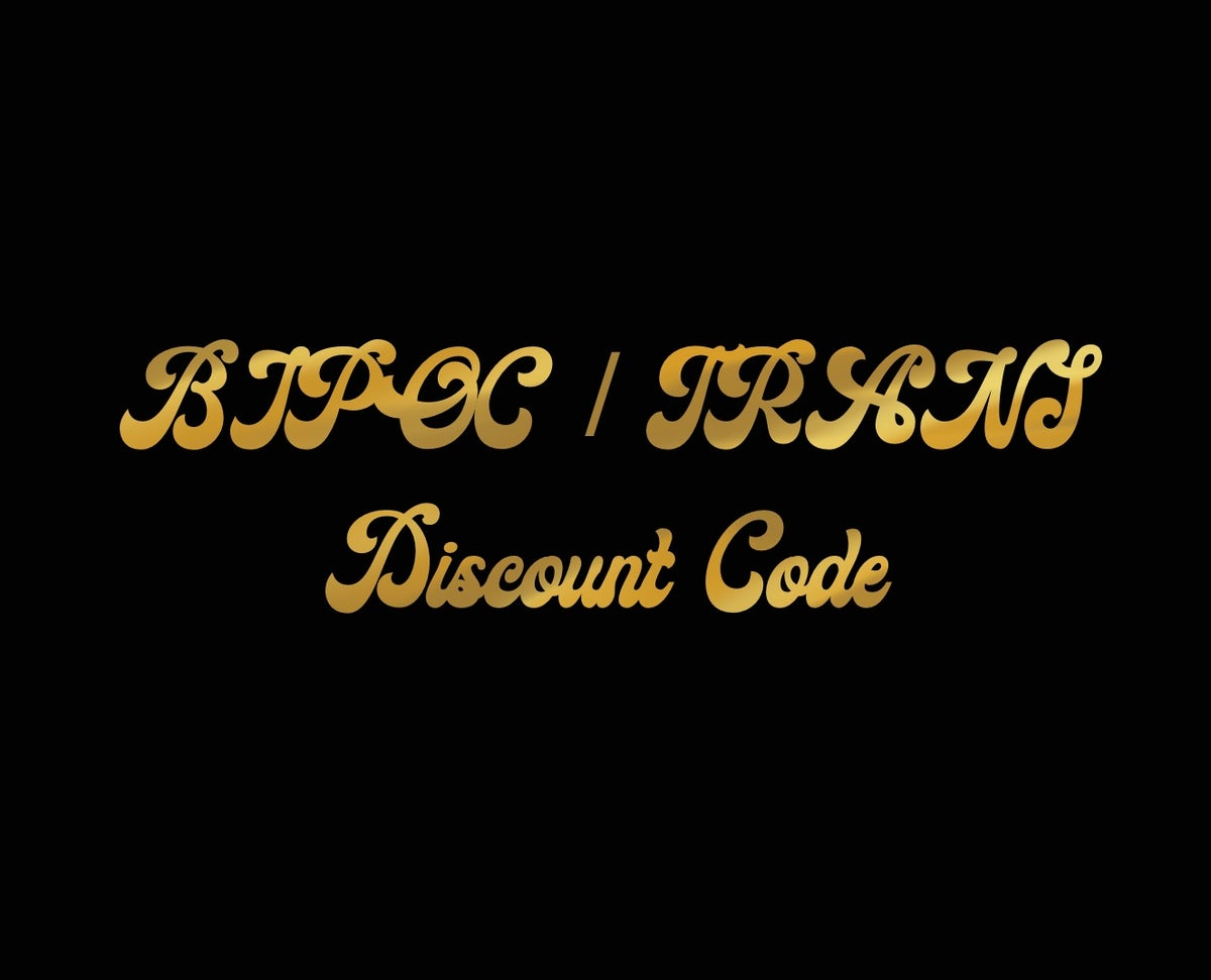 Image of BIPOC/ TRANS DISCOUNT CODE