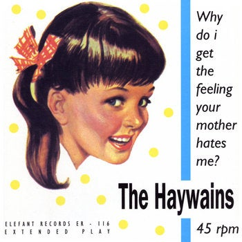 "Image of THE HAYWAINS - Why Do I Get The Feeling Your Mother Hates Me (7"" Vinyl EP)"