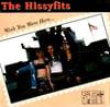 """The Hissyfits – Wish You Were Here... (7"""")"""