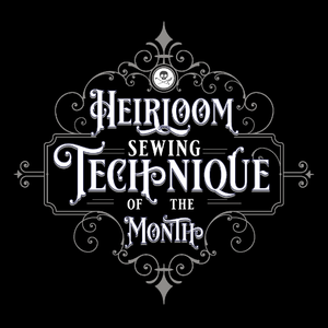 Heirloom Sewing Technique of the Month League - April