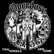 Image of OVERDOSE-Two Wheels and Gone