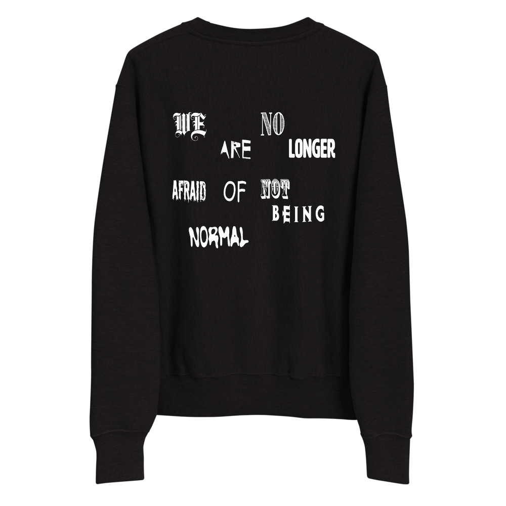 """""""WE ARE NO LONGER AFRAID OF NOT BEING NORMAL"""" CREWNECK"""