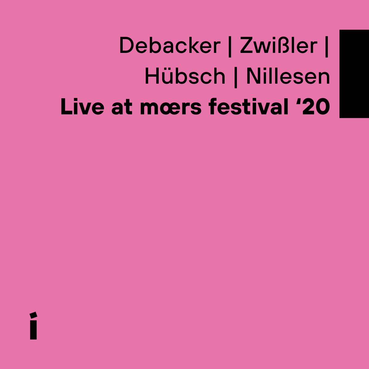 Debacker | Zwissler | Hübsch | Nillesen: Live at moers festival '20