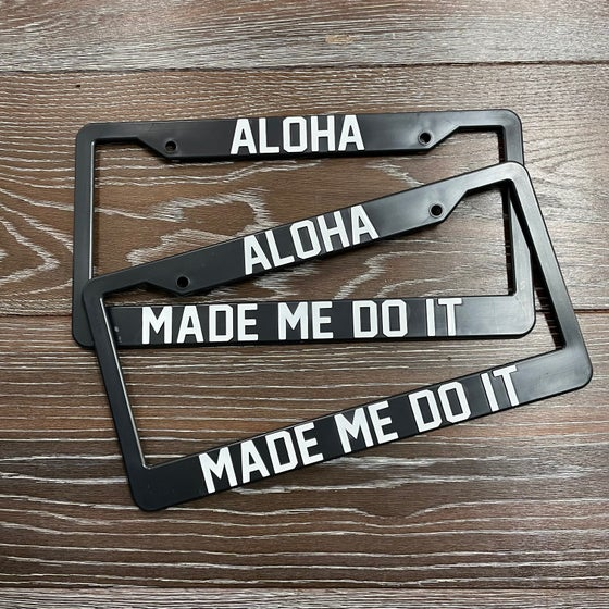Image of LICENSE PLATE FRAME ALOHA MADE ME DO IT