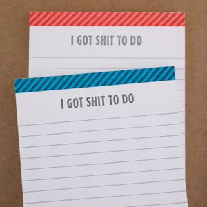 """I Got Sh*t to Do"" Notepad"