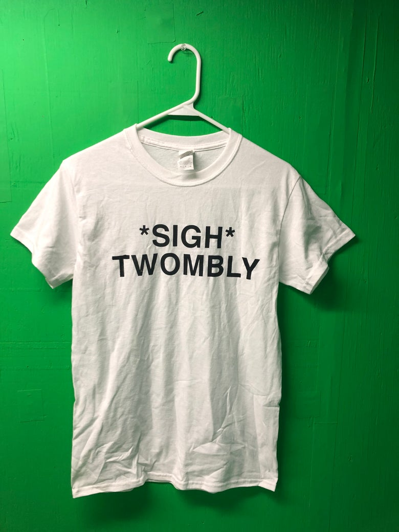 Image of *sigh* Twombly t-shirt
