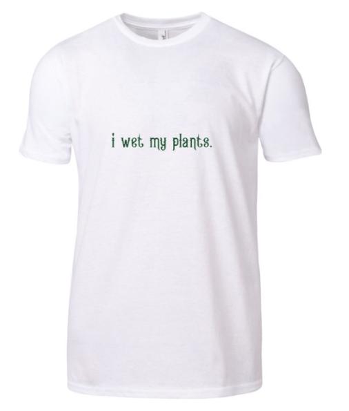 T-SHIRT - I WET MY PLANTS: WHITE