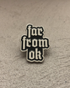 Far From Ok Pin