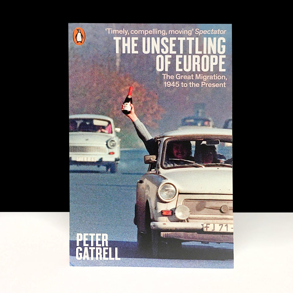 The Unsettling of Europe : The Great Migration, 1945 to the Present